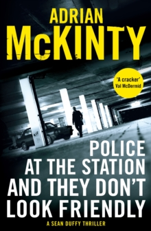 Police at the Station and They Don't Look Friendly : A Sean Duffy Thriller, Paperback Book