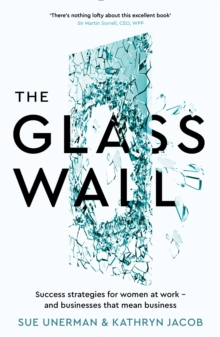 The Glass Wall : Success strategies for women at work - and businesses that mean business, Paperback / softback Book