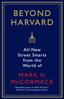 Beyond Harvard : All-new street smarts from the world of Mark H. McCormack, Paperback Book