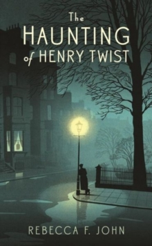 The Haunting of Henry Twist : Shortlisted for the Costa First Novel Award 2017, Hardback Book