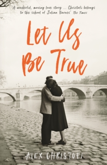 Let Us Be True : From the Betty Trask Prize-winning author of Glass, Paperback / softback Book