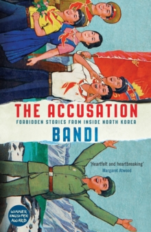 The Accusation : Forbidden Stories From Inside North Korea, Paperback Book