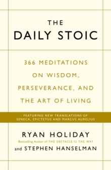 The Daily Stoic : 366 Meditations on Wisdom, Perseverance, and the Art of Living:  Featuring new translations of Seneca, Epictetus, and Marcus Aurelius, Paperback / softback Book
