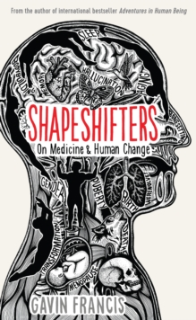 Shapeshifters : On Medicine & Human Change, Hardback Book