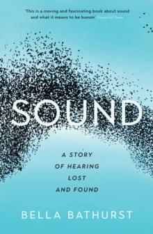 Sound : A Story of Hearing Lost and Found, Paperback Book