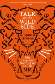 Talk on the Wild Side : Why Language Won't Do As It's Told, Paperback / softback Book