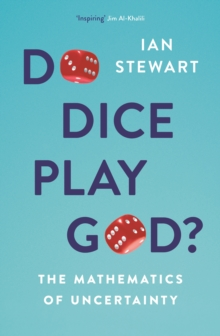 Do Dice Play God? : The Mathematics of Uncertainty, Paperback / softback Book