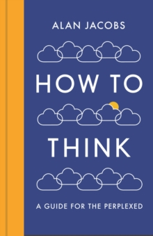 How To Think : A Guide for the Perplexed, Hardback Book