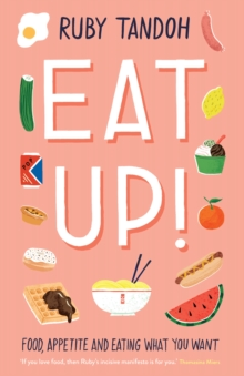 Eat Up : Food, Appetite and Eating What You Want, Hardback Book