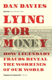 Lying for Money : How Legendary Frauds Reveal the Workings of Our World, Paperback / softback Book