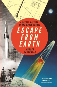 Escape from Earth : A Secret History of the Space Rocket, Paperback / softback Book