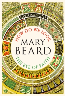 Civilisations: How Do We Look / The Eye of Faith : As seen on TV, Hardback Book