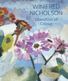 Winifred Nicholson : Liberation of Colour, Paperback Book