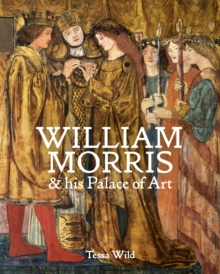 William Morris and his Palace of Art : Architecture, Interiors and Design at Red House, Hardback Book