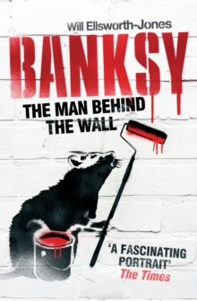 Banksy : The Man Behind the Wall, Paperback / softback Book