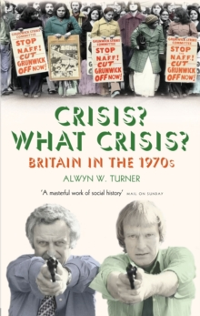 Crisis? What Crisis? : Britain in the 1970s, Paperback Book