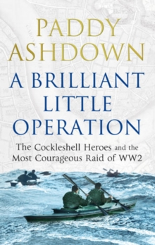 A Brilliant Little Operation : The Cockleshell Heroes and the Most Courageous Raid of World War 2, Paperback Book