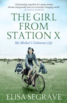 The Girl from Station X : My Mother's Unknown Life, Paperback Book