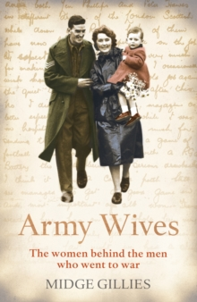 Army Wives : From Crimea to Afghanistan: the Real Lives of the Women Behind the Men in Uniform, Hardback Book