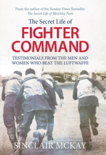 Secret Life of Fighter Command : Testimonials from the men and women who beat the Luftwaffe, Paperback / softback Book
