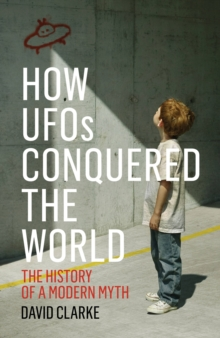 How UFOs Conquered the World : The History of a Modern Myth, Hardback Book