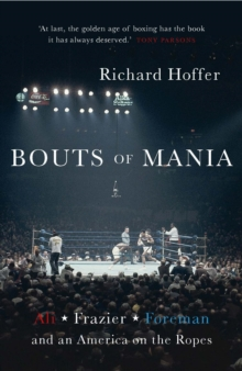 Bouts of Mania : Ali, Frazier and Foreman and an America on the Ropes, Paperback Book