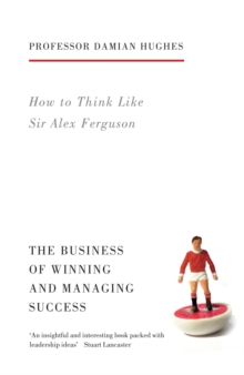 How to Think Like Sir Alex Ferguson : The Business of Winning and Managing Success, Paperback Book