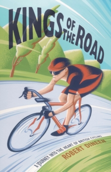 Kings of the Road : A Journey into the Heart of British Cycling, Hardback Book