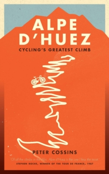 Alpe D'huez : The Story of Pro Cycling's Greatest Climb, Hardback Book