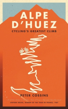 Alpe d'Huez : The Story of Pro Cycling's Greatest Climb, Paperback / softback Book