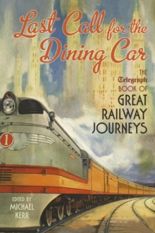 Last Call for the Dining Car : The Daily Telegraph Book of Great Railway Journeys, Hardback Book