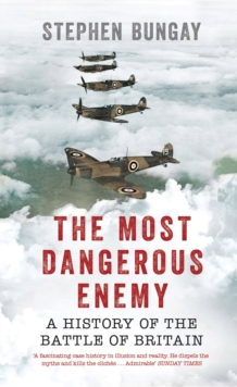 The Most Dangerous Enemy : A History of the Battle of Britain, Hardback Book