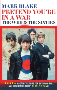 Pretend You're in a War : The Who and the Sixties, Paperback Book