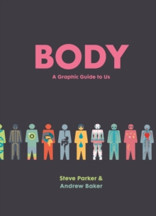 Body : A Graphic Guide to Us, Hardback Book