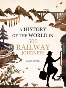 History of the World in 500 Railway Journeys, Hardback Book
