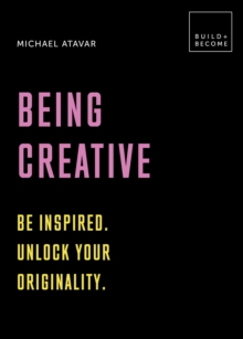 Being Creative: Be inspired. Unlock your originality : 20 thought-provoking lessons (BUILD+BECOME), Hardback Book
