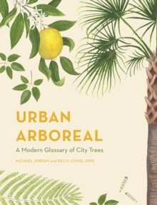 Urban Arboreal : A Modern Glossary of City Trees, Hardback Book