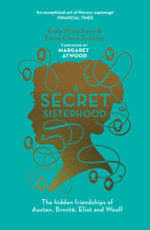 A Secret Sisterhood : The Hidden Friendships of Austen, Bronte, Eliot and Woolf, Paperback / softback Book