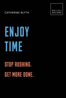 Enjoy Time: Stop rushing. Get more done. : 20 thought-provoking lessons., Hardback Book