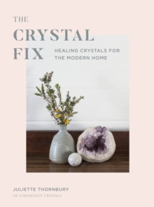 The Crystal Fix : Healing Crystals for the Modern Home, Hardback Book