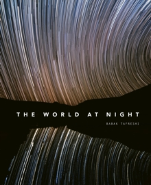 The World at Night : Spectacular photographs of the night sky, Hardback Book