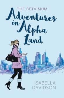 The Beta Mum: Adventures in Alpha Land, Paperback / softback Book