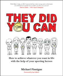They Did You Can : How to Achieve Whatever You Want in Life with the Help of Your Sporting Heroes, Paperback / softback Book