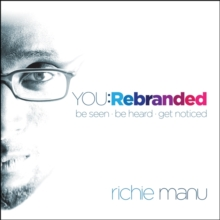 You: Rebranded : Be Seen, Be Heard, Get Noticed, Paperback / softback Book