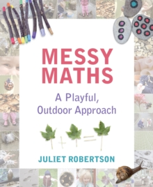 Messy Maths : A playful, outdoor approach for early years, Paperback / softback Book