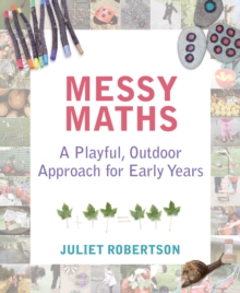 Messy Maths : A playful, outdoor approach for early years, EPUB eBook