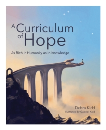 A Curriculum of Hope : As rich in humanity as in knowledge, Paperback / softback Book