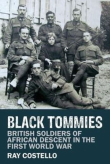 Black Tommies : British Soldiers of African Descent in the First World War, Hardback Book