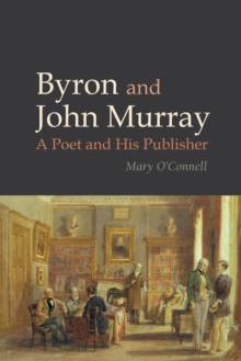 Byron and John Murray : A Poet and His Publisher, Hardback Book