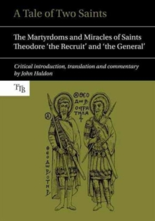 A Tale of Two Saints : The Martyrdoms and Miracles of Saints Theodore 'the Recruit' and 'the General', Paperback Book